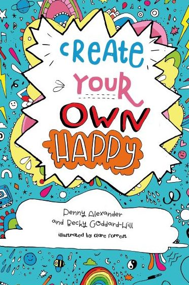 Create Your Own Happy, Becky Goddard-Hill, Penny Alexander