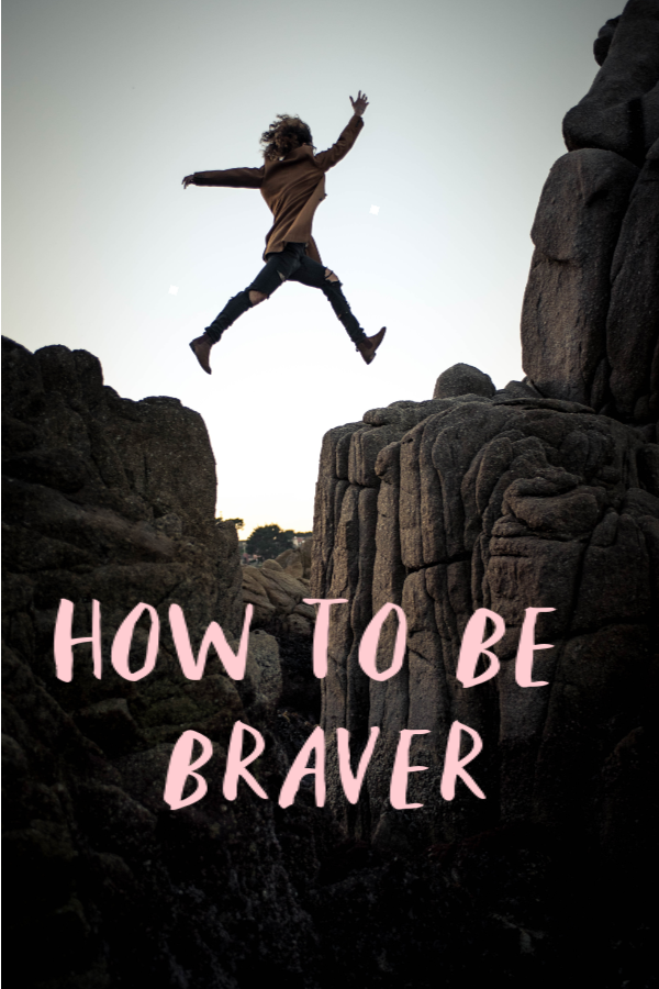 How to be braver